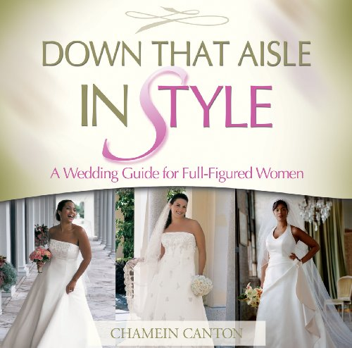 Down That Aisle in Style!: A Wedding Guide for the Full-figured Woman by Brand: Windriver Publishing (ID)