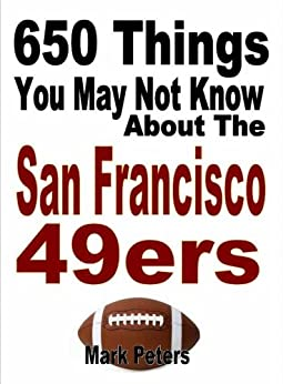 650 Things You May Not Know About The San Francisco 49ers by [Peters, Mark]
