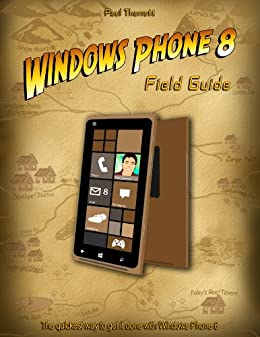 Windows Phone 8 Field Guide: The Quickest Way to Get It Done with Windows Phone 8 by [Thurrott, Paul]