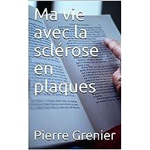Ma vie avec la sclérose en plaques (French Edition)