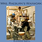 Mrs. Raeburn's Waxwork | Eleanor Smith