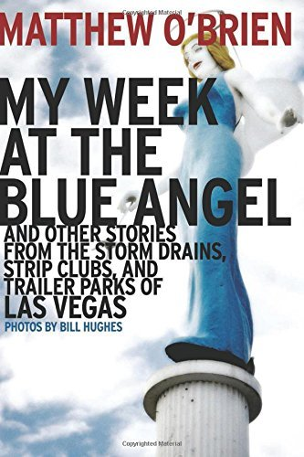 My Week at the Blue Angel: Stories from the Storm Drains, Strip Clubs, and Trailer Parks of Las Vegas by Matthew O'Brien - Vegas At Mall Las
