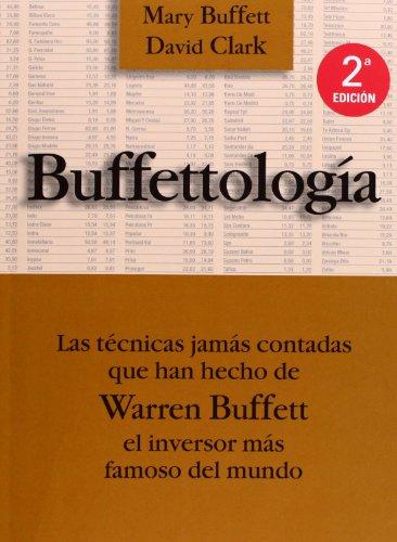 Buffettología: Las Técnicas Jamás Contadas Que Han Hecho De Warren Buffett El Einversor Más Famoso Del Mundo