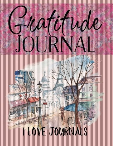 Gratitude Journal: There's Always Something To Be Thankful For (I Love Journals) (Volume 1)