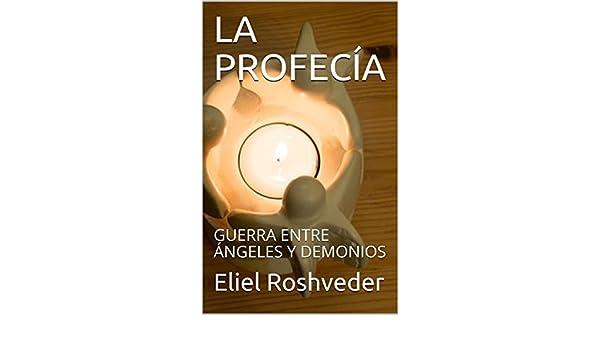 LA PROFECÍA: GUERRA ENTRE ÁNGELES Y DEMONIOS eBook: Roshveder ...