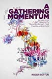 A Gathering Momentum: Stories of Christian Unity Transforming Our Towns and Cities