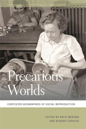 Precarious Worlds: Contested Geographies of Social Reproduction (Geographies of Justice and Social Transformation Ser.)