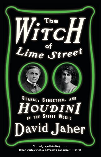 The Witch of Lime Street: Séance, Seduction, and Houdini in the Spirit -