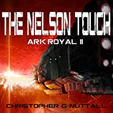 The Nelson Touch: Ark Royal, Book 2 Audiobook by Christopher G. Nuttall Narrated by Ralph Lister