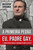 capa de A Primeira Pedra: Eu, Padre Gay, e a Minha Revolta Contra a Hipocrisia da Igreja Católica