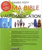 Ma bible de l'automédication : Le guide référence pour soigner sans danger toute la famille