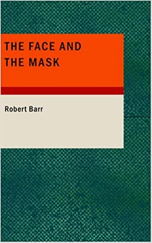 The Face and the Mask by Robert Barr (2007-10-27)