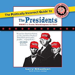 The Politically Incorrect Guide To The Presidents, Part 1: From Washington to Taft
