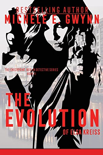 The Evolution of Elsa Kreiss (Checkpoint, Berlin Detective) by Michele E. Gwynn