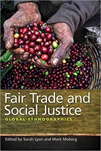 Fair Trade And Social Justice Global Ethnographies Kindle Edition