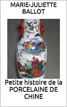 Petite histoire de la PORCELAINE DE CHINE (French Edition) by [Marie-Juliette BALLOT]