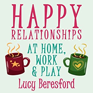 Happy Relationships at Home, Work & Play Audiobook