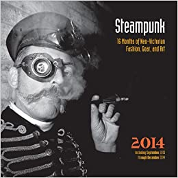 Steampunk: 16 Months of Neo-Victorian Fashion, Gear, and Art