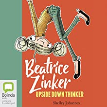 Beatrice Zinker, Upside Down Thinker: Beatrice Zinker, Book 1 Audiobook by Shelley Johannes Narrated by Roslyn Oades