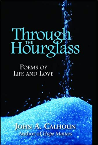 Through the Hourglass: Poems of Life and Love: John A