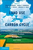 Land Use and the Carbon Cycle : Science and Applications in Human-Environment Interactions, , 1107011248