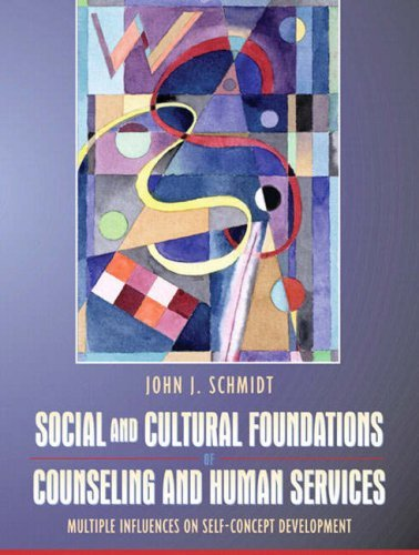 By John J. Schmidt - Social and Cultural Foundations of Counseling and Human Services: Multiple Influences on Self-Concept Development: 1st (first) Edition