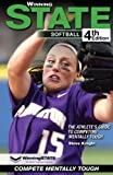 WINNING STATE SOFTBALL: The Athlete's Guide to Competing Mentally Tough (4th edition): more info