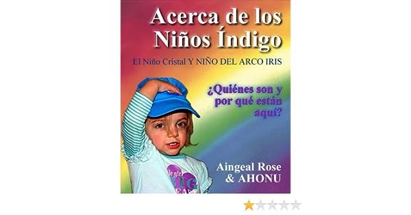 Acerca de los Niños Índigo, El Niño Cristal Y NIÑO DEL ARCO IRIS (Spanish Edition) - Kindle edition by Kevin (AHONU) OGrady, Aingeal Rose OGrady.