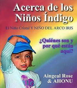 Acerca de los Niños Índigo, El Niño Cristal Y NIÑO DEL ARCO IRIS (Spanish