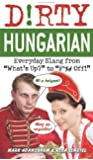 "Dirty Hungarian: Everyday Slang from ""What's Up?"" to ""F*%# Off!"" (Dirty Everyday Slang)"