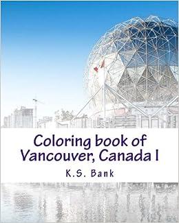 Coloring Book Of Vancouver Canada I Volume 1 KS Bank 9781542926546 Amazon Books
