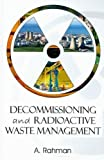 Decommissioning and Radioactive Waste Management, A. A. Rahman, 1420073486