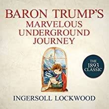 Baron Trump's Marvelous Underground Journey Audiobook by Ingersoll Lockwood Narrated by Gildart Jackson