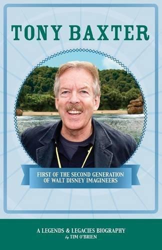 Tony Baxter: First of the Second Generation of Walt Disney Imagineers (Legends & Legacies Series)