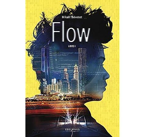 Flow. Libro I (Colección Juvenil): Amazon.es: Thévenot, Mikaël, Le Thanh, Taï-Marc, Soto López, Isabel: Libros