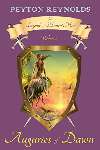 Auguries of Dawn (The Legends of Dhanen'Mar Book 1) by [Reynolds, Peyton]