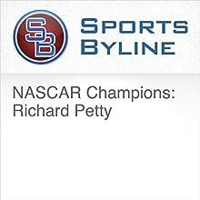 NASCAR Champions: Richard Petty Radio/TV Program by Ron Barr Narrated by Ron Barr, Richard Petty