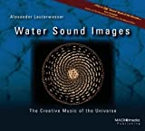 Water Sound Images: The Creative Music of the Universe by Alexander Lauterwasser (2007-02-01)