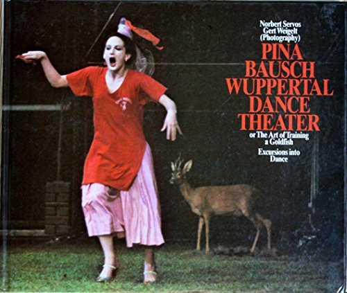 Pina Bausch-Wuppertal Dance Theater, or, The art of training a goldfish: Excursions into dance