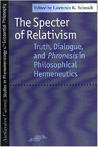The Specter of Relativism: Truth, Dialogue and Phronesis in Philosophical Hermeneutics (Studies in Phenomenology and Existential Philosophy) (1995-10-31)