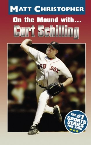 On the Mound with ... Curt Schilling (Athlete Biographies)