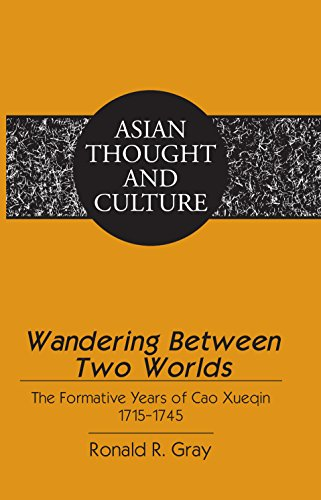 Wandering Between Two Worlds: The Formative Years of Cao Xueqin 17151745 (Asian Thought and Culture Book 68)