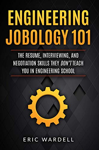 Engineering Jobology 101: The Resume, Interviewing, and Negotiation skills they don't teach you in engineering school