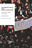 Networked Publics and Digital Contention: The Politics of Everyday Life in Tunisia (Oxford Studies in Digital Politics)