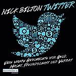 Twitter: Eine wahre Geschichte von Geld, Macht, Freundschaft und Verrat   Nick Bilton