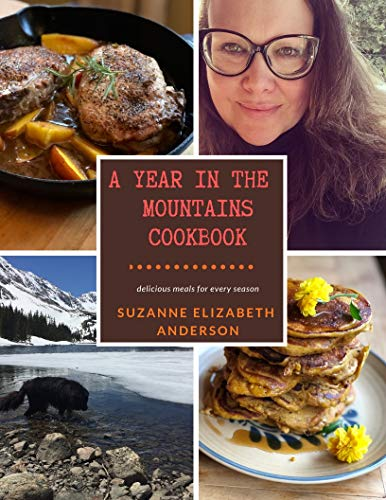 A Year in the Mountains Cookbook: Delicious Meals for Every Season of the Year by Suzanne Elizabeth Anderson