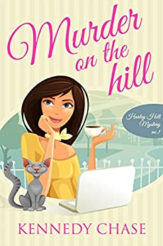 Murder on the Hill (Cozy Murder Mystery) (Harley Hill Mysteries Book 1) by [Chase, Kennedy]