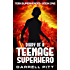Diary of a Teenage Superhero (Teen Superheroes Book 1)