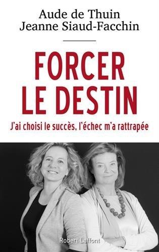 Forcer le destin de Aude DE THUIN, Jeanne SIAUD-FACCHIN