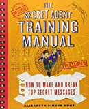 img - for The Secret Agent Training Manual: How to Make and Break Top Secret Messages: A Companion to the Secret Agents Jack and Max Stalwart Series (The Secret Agents Jack and Max Stalwart Nonfiction Series) book / textbook / text book